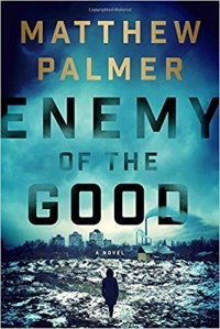 Matthew Palmer's Enemy of the Good explores 'values complexity' even as it provides the reader with an entertaining page-turner.